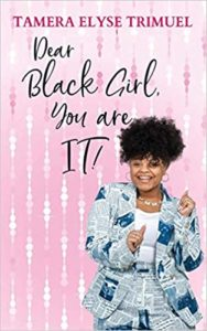 Dear Black Girl, You Are IT!