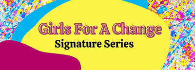Girls For A Change Signature Series